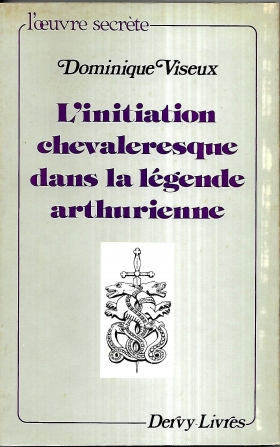 L'INITIATION CHEVALERESQUE DANS LA LEGENDE ARTHURIENNE - Dominique Viseux - Priory of Sion